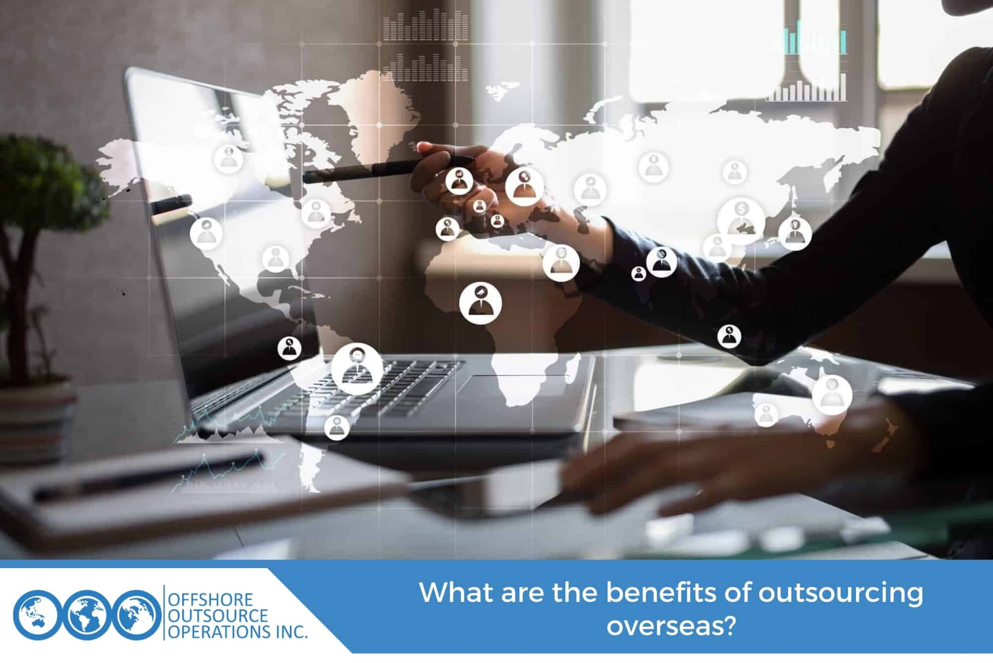 What are the benefits of outsourcing overseas2